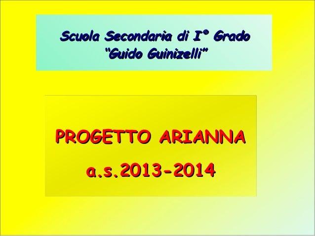 """Scuola Secondaria di I° Grado """"Guido Guinizelli""""  PROGETTO ARIANNA a.s.2013-2014"""