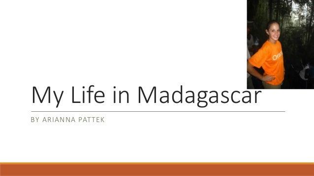 My Life in Madagascar BY ARIANNA PAT TEK