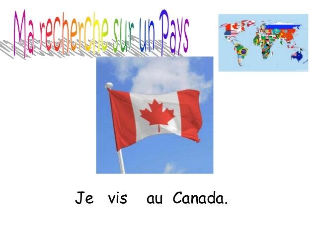 Le nom du pays Je vis au Canada.