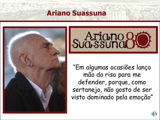 """Ariano Suassuna """"Em algumas ocasiões lanço mão do riso para me defender, porque, como sertanejo, não gosto de ser visto do..."""