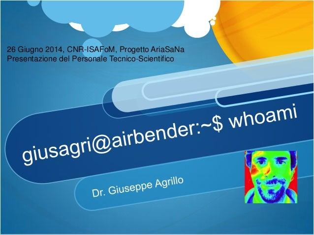 26 Giugno 2014, CNR-ISAFoM, Progetto AriaSaNa Presentazione del Personale Tecnico-Scientifico