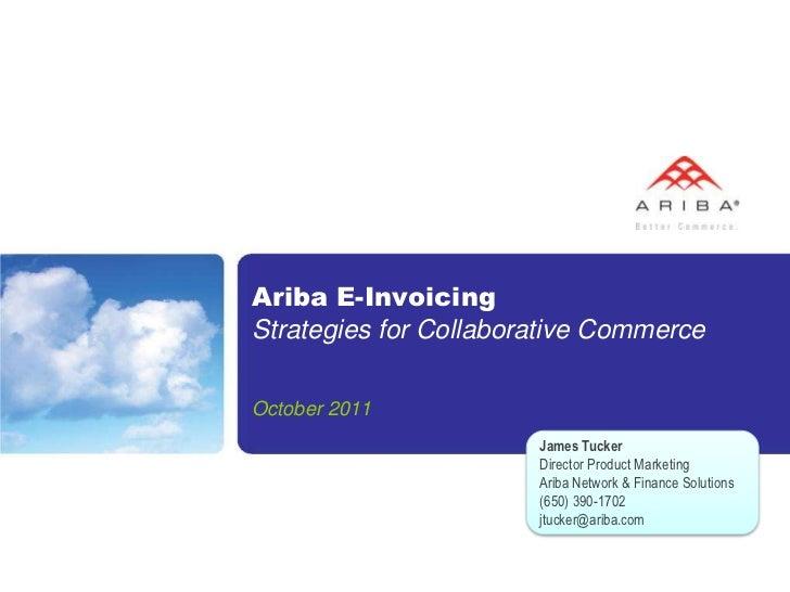 Ariba E-InvoicingStrategies for Collaborative CommerceOctober 2011                       James Tucker                     ...