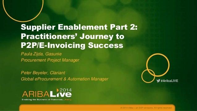#AribaLIVE Supplier Enablement Part 2: Practitioners' Journey to P2P/E-Invoicing Success Paula Zijda, Gasunie Procurement ...