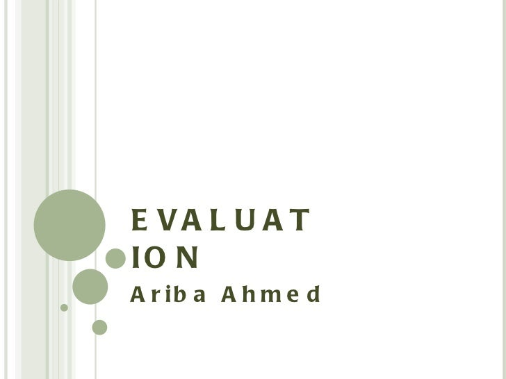 EVALUATION Ariba Ahmed