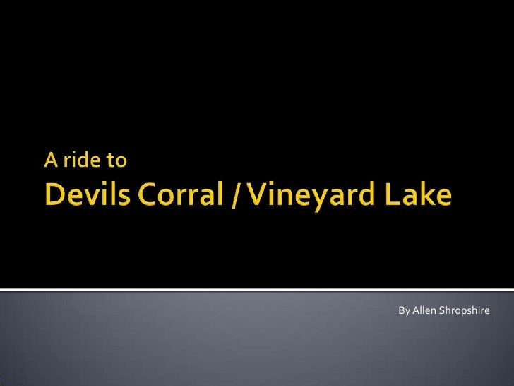 A ride to Devils Corral and Vinyard Lake