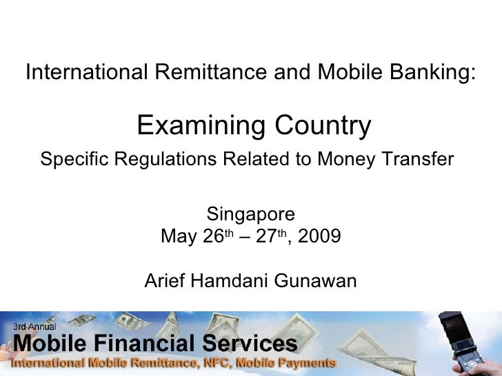 International Remittance and Mobile Banking:   Examining Country Specific Regulations Related to Money Transfer   Singapor...