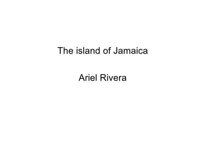 The island of Jamaica Ariel Rivera