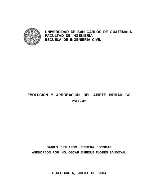 EVOLUCIÓN Y APROBACIÓN DEL ARIETE HIDRÁULICOPVC - A2DANILO ESTUARDO HERRERA ESCOBARASESORADO POR ING. OSCAR ENRIQUE FLORES...