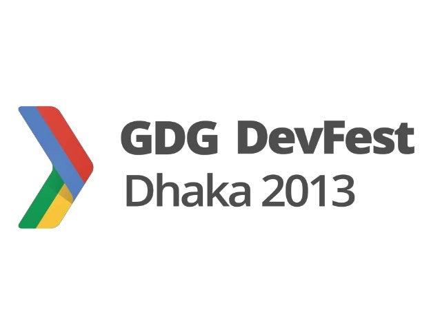 Arif Nezami Organizer/Manager , GDG Dhaka mail@arifnezami.com http://fb.com/arifnezami