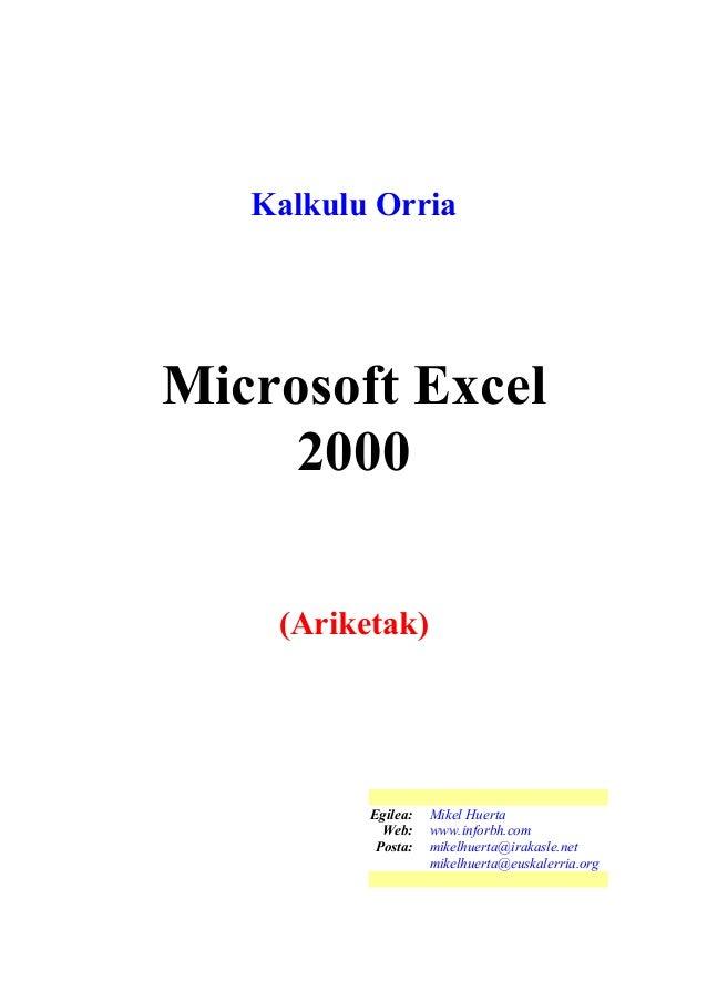 Kalkulu Orria Microsoft Excel 2000 (Ariketak) Egilea: Mikel Huerta Web: www.inforbh.com Posta: mikelhuerta@irakasle.net mi...