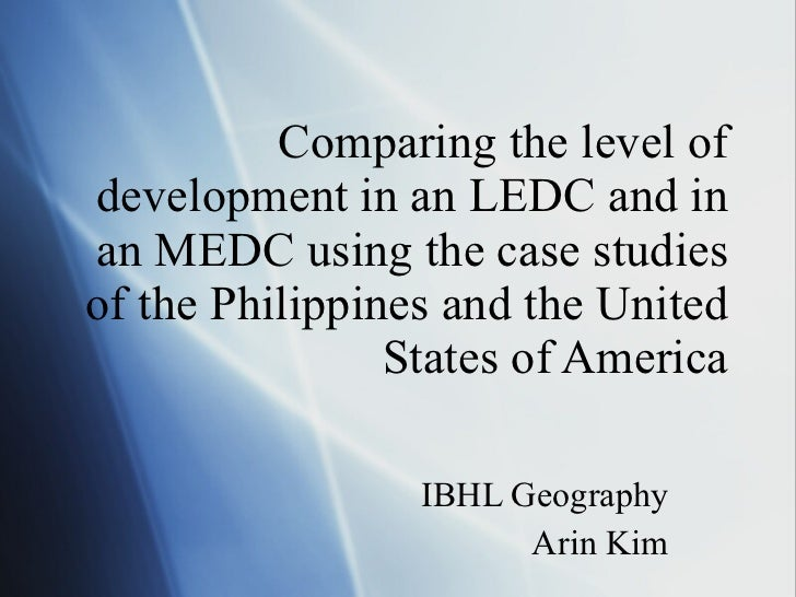 Comparing the level of development in an LEDC and in an MEDC using the case studies of the Philippines and the United Stat...