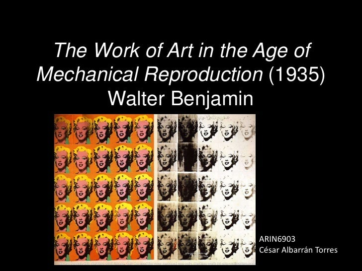 The Work of Art in the Age of Mechanical Reproduction (1935)Walter Benjamin<br />ARIN6903<br />César Albarrán Torres<br />