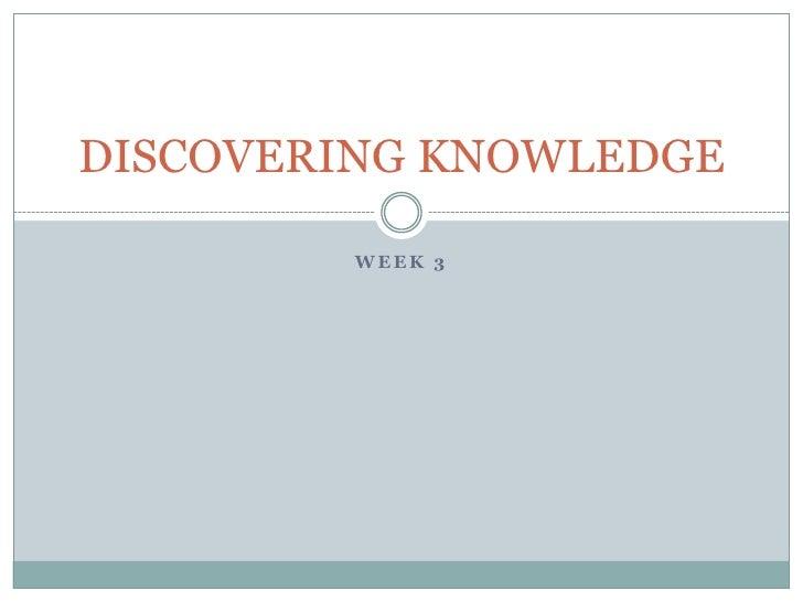 DISCOVERING KNOWLEDGE          WEEK 3