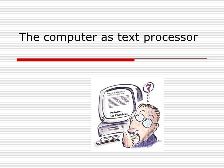 The computer as text processor
