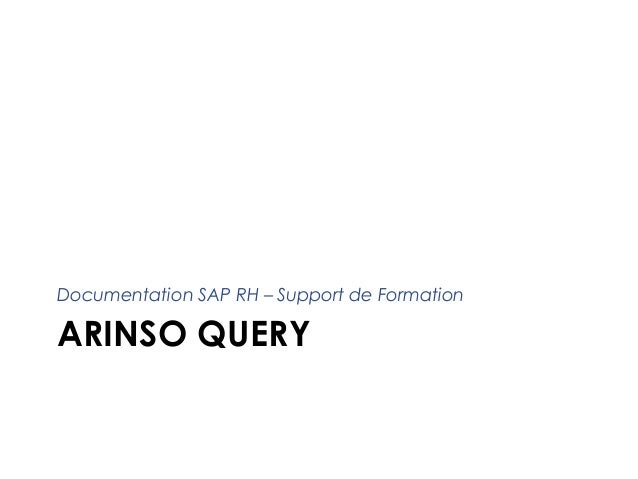 ARINSO QUERY Documentation SAP RH – Support de Formation 1