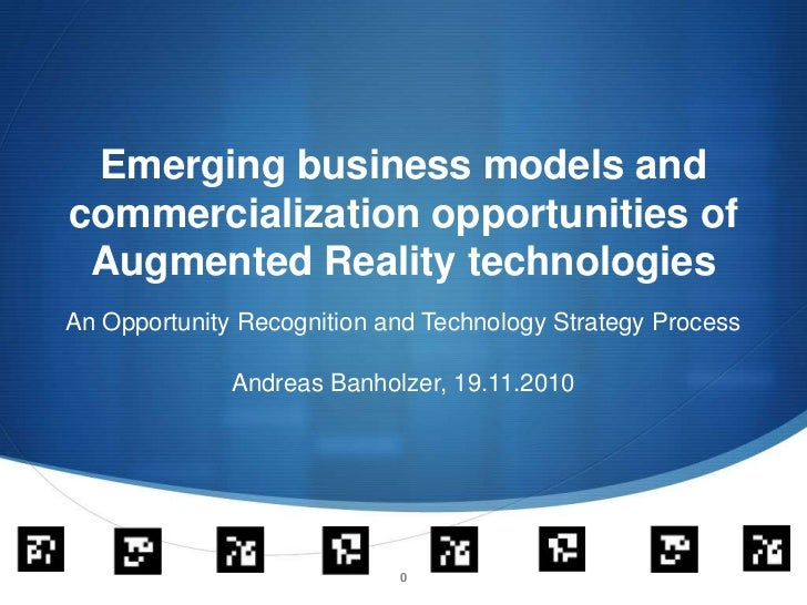 Emerging business models and commercialization opportunities of Augmented Reality technologies<br />An Opportunity Recogni...