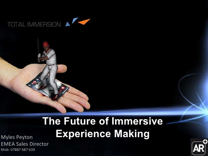 Myles Peyton EMEA Sales Director Mob: 07887 687 639 The Future of Immersive  Experience Making