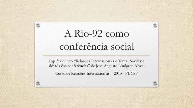 """A Rio-92 como conferência social Cap 3: do livro """"Relações Internacionais e Temas Sociais: a década das conferências"""" de J..."""