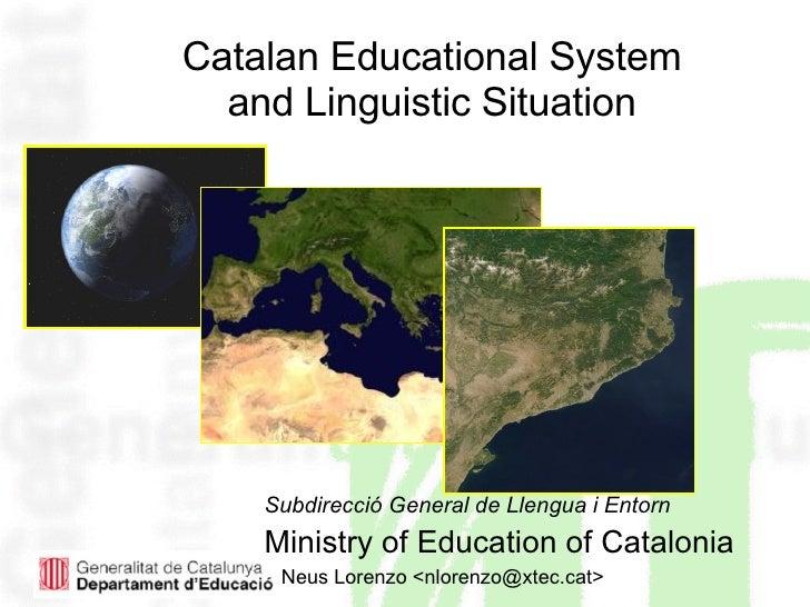 Catalan Educational System  and Linguistic Situation <ul><li>Subdirecció General de Llengua i Entorn </li></ul><ul><li>Min...