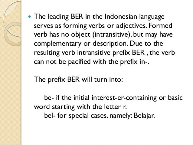    The leading BER in the Indonesian language    serves as forming verbs or adjectives. Formed    verb has no object (int...