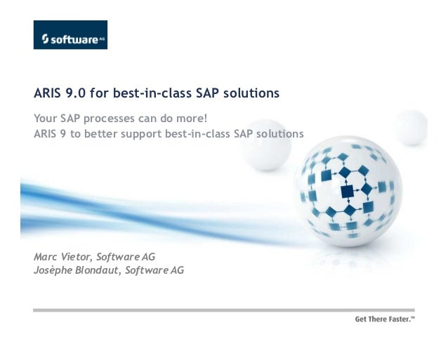 ARIS 9.0 for best-in-class SAP solutionsYour SAP processes can do more!ARIS 9 to better support best-in-class SAP solution...