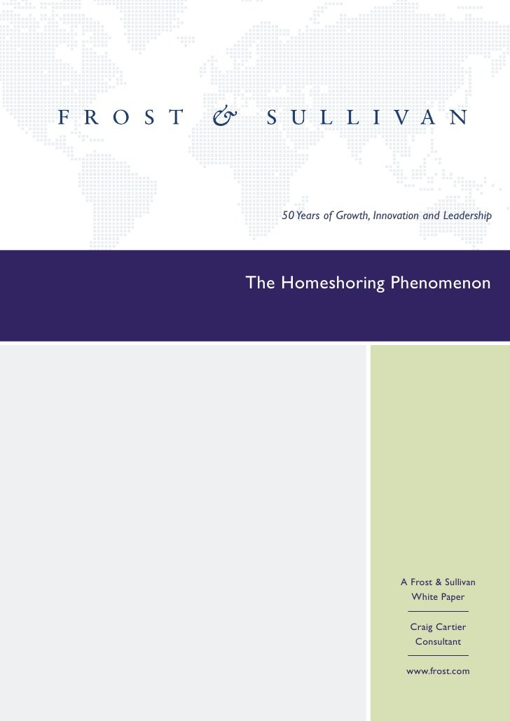 50 Years of Growth, Innovation and LeadershipThe Homeshoring Phenomenon                            A Frost & Sullivan     ...