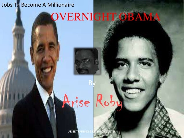 Jobs To Become A Millionaire  OVERNIGHT OBAMA  By  Arise Roby ARISE TRAINING & RESEARCH CENTER
