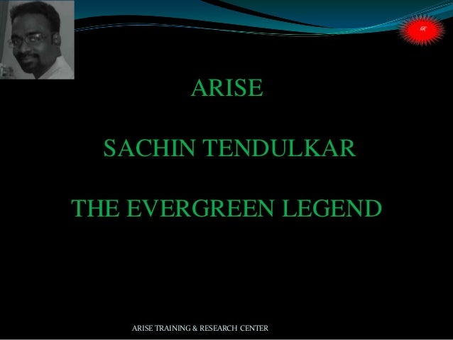 ARISE SACHIN TENDULKAR THE EVERGREEN LEGEND  ARISE TRAINING & RESEARCH CENTER