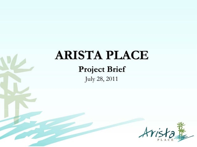 ARISTA PLACEARISTA PLACE Project BriefProject Brief July 28, 2011July 28, 2011