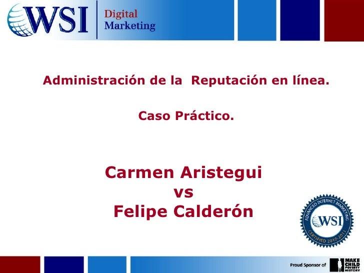 Administración de la  Reputación en línea. Caso Práctico. Carmen Aristegui  vs  Felipe Calderón