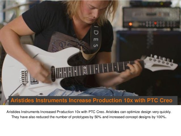 Aristides Instruments Increase Production 10x with PTC Creo Aristides Instruments Increased Production 10x with PTC Creo. ...