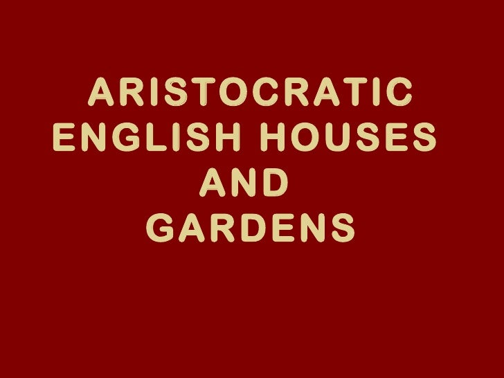 ARISTOCRATICENGLISH HOUSES     AND   GARDENS