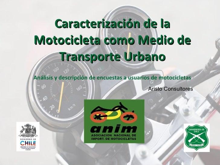 Caracterización de la Motocicleta como Medio de Transporte Urbano Análisis y descripción de encuestas a usuarios de motoci...