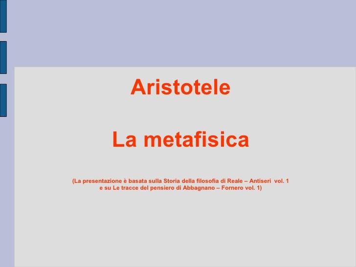Aristotele La metafisica (La presentazione è basata sulla Storia della filosofia di Reale – Antiseri  vol. 1 e su Le tracc...