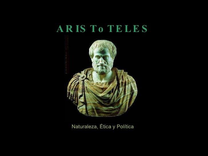 ARISToTELES Naturaleza, Ética y Política