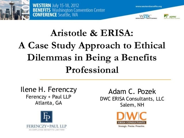 Aristotle & ERISA:A Case Study Approach to Ethical  Dilemmas in Being a Benefits          ProfessionalIlene H. Ferenczy   ...