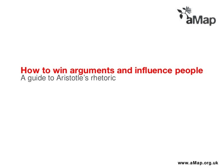 How to win arguments and influence people <ul><li>A guide to Aristotle's rhetoric </li></ul>