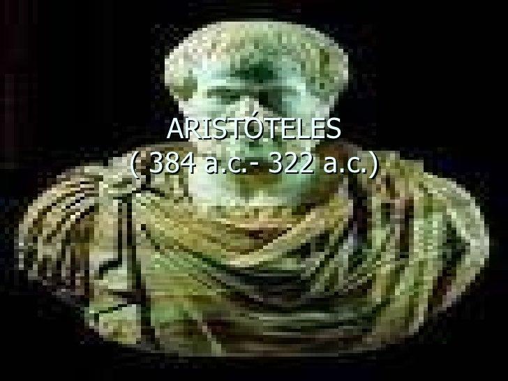 ARISTÓTELES ( 384 a.c.- 322 a.c.)