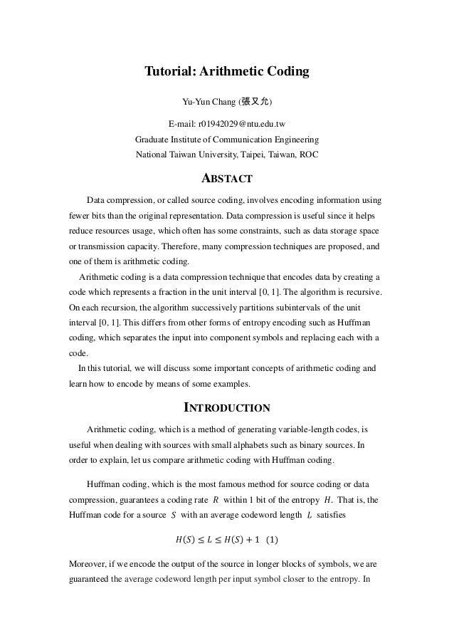 Tutorial: Arithmetic Coding Yu-Yun Chang (張又允) E-mail: r01942029@ntu.edu.tw Graduate Institute of Communication Engineerin...