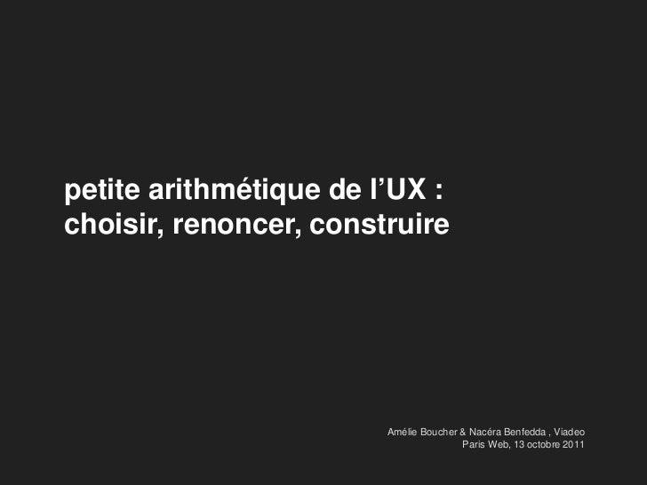 petite arithmétique de l'UX :choisir, renoncer, construire                        Amélie Boucher & Nacéra Benfedda , Viade...