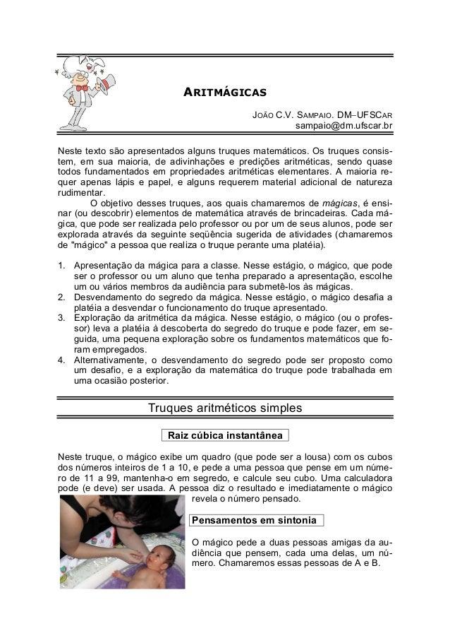 ARITMÁGICAS  JOÃO C.V. SAMPAIO. DM−UFSCAR  sampaio@dm.ufscar.br  Neste texto são apresentados alguns truques matemáticos. ...