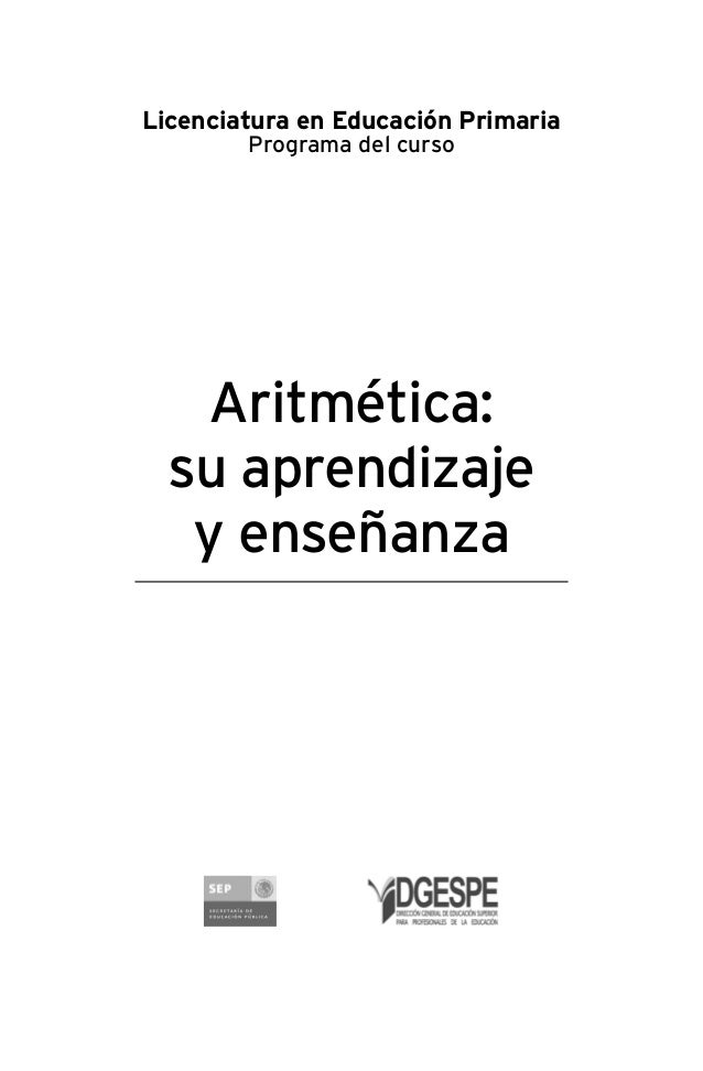 Licenciatura en Educación Primaria        Programa del curso   Aritmética:  su aprendizaje   y enseñanza