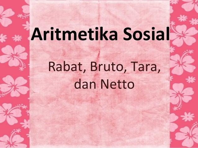Aritmetika Sosial  Rabat, Bruto, Tara,     dan Netto