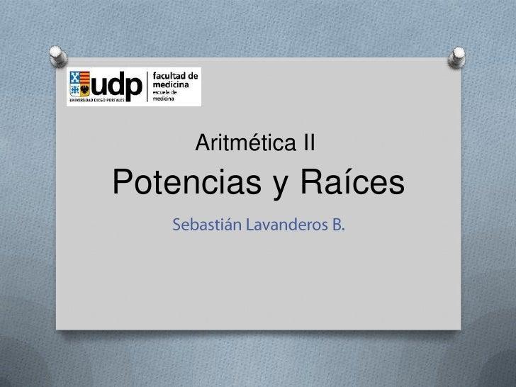 Potencias y Raíces<br />Sebastián Lavanderos B.<br />Aritmética II<br />