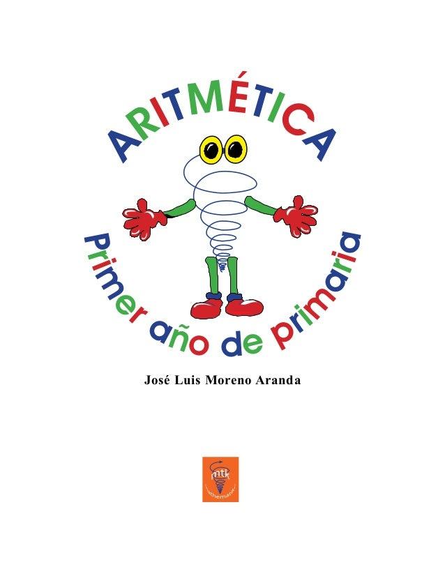 A RITMÉTIC A Prim e r año de prim aria José Luis Moreno Aranda