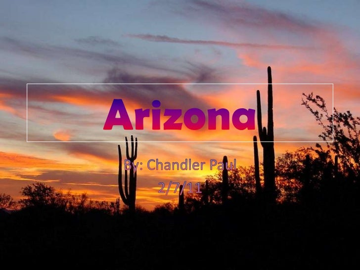 Arizona <br />By: Chandler Paul<br />2/7/11<br />