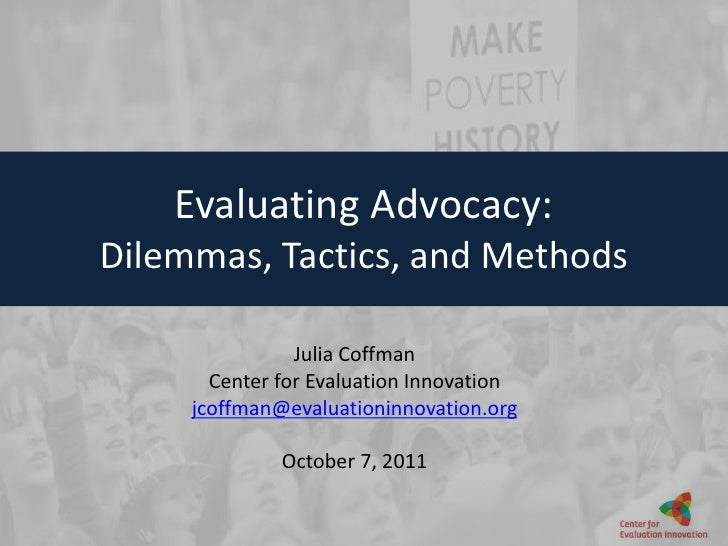 Evaluating Advocacy:<br />Dilemmas, Tactics, and Methods<br />Julia Coffman<br />Center for Evaluation Innovation<br />jco...