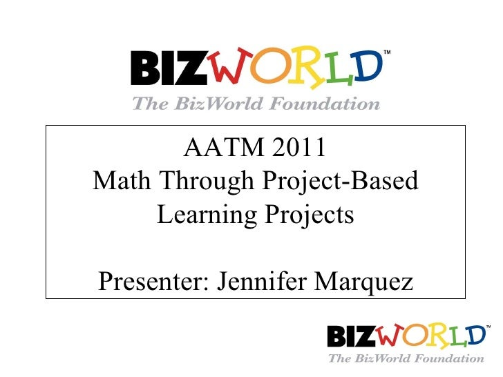 AATM 2011 Math Through Project-Based Learning Projects Presenter: Jennifer Marquez