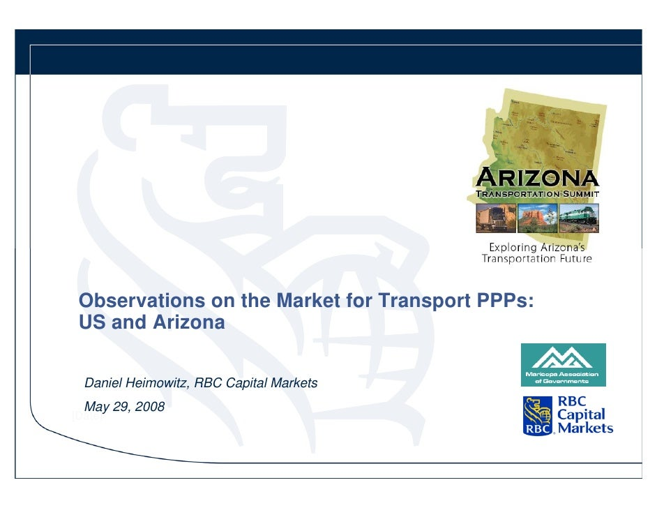 Observations on the Market for Transport PPPs:  US and Arizona    Daniel Heimowitz, RBC Capital Markets   May 29, 2008 [Da...
