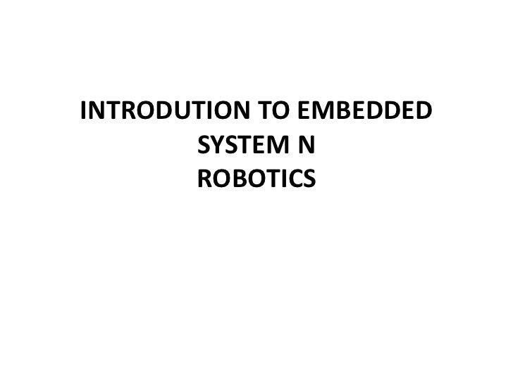 INTRODUTION TO EMBEDDED       SYSTEM N       ROBOTICS